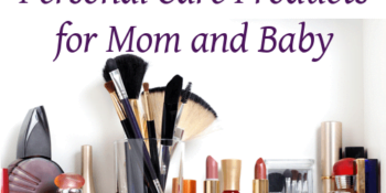 How to Find Safe Personal Care Products for Mom and Baby