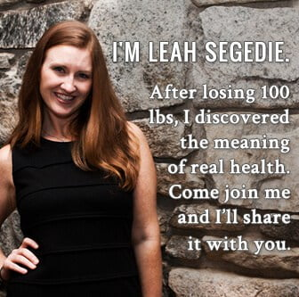 I'm Leah Segedie. After losing 100 lbs, I discovered the meaning of real health. Come join with me and I'll share it with you.