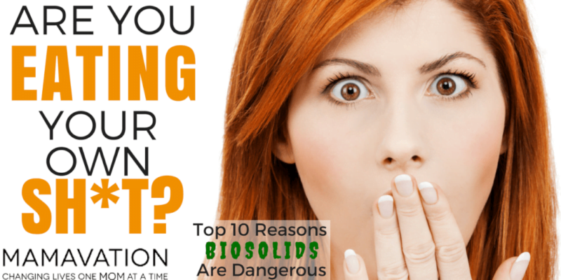 Are You Eating Your Own Shit?: Top 10 Reasons Why Biosolids are Dangerous