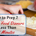 How To Prep 7 Whole Food Dinners in Less Than 60 Minutes