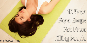 10 Ways Yoga Keeps You From Killing People 1