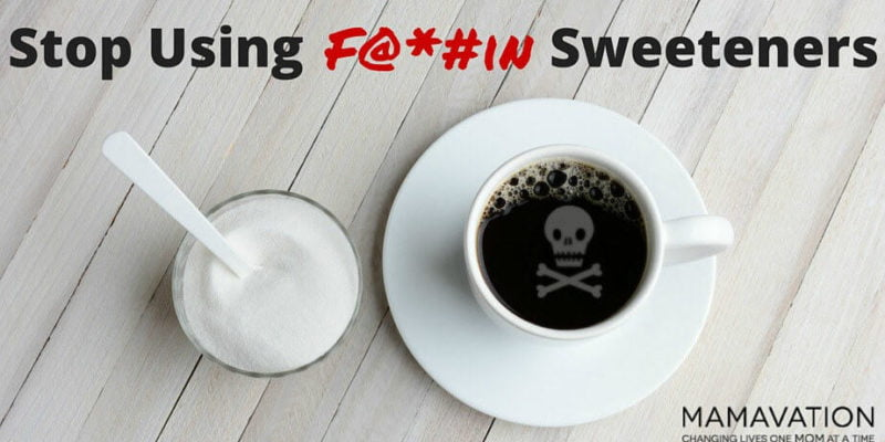 Sweeteners : Stop F@*#in Using Them