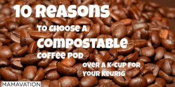 10 Reasons to Choose a Compostable Coffee Pod Over a K-Cup For Your Keurig 5