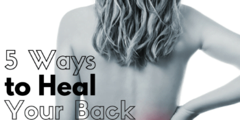 Back Pain: 5 Ways To Heal Your Back 2