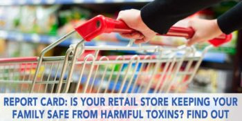 Report Card: Is Your Retail Store Keeping Your Family Safe From Harmful Toxins? 2