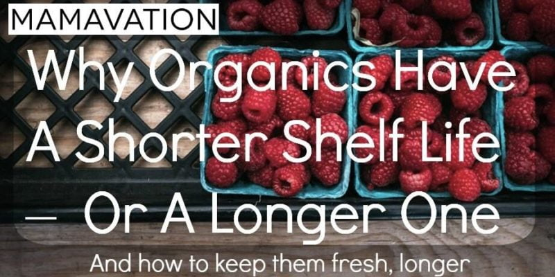 Why Organics Have A Shorter Shelf Life – Or A Longer One 4