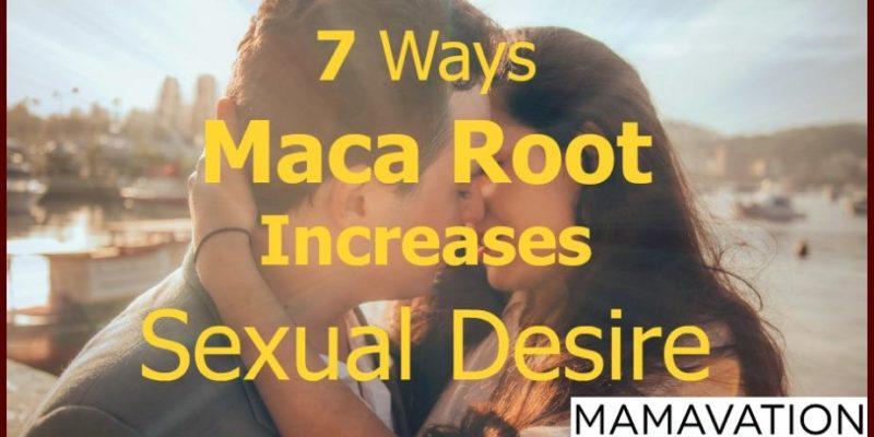 7 Ways Maca Root Increases Sexual Desire