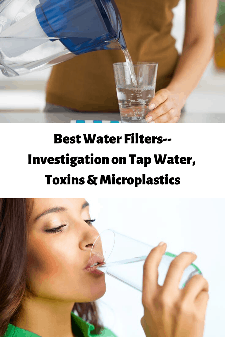 Best Water Filters--Investigation on Tap Water, Toxins & Microplastics