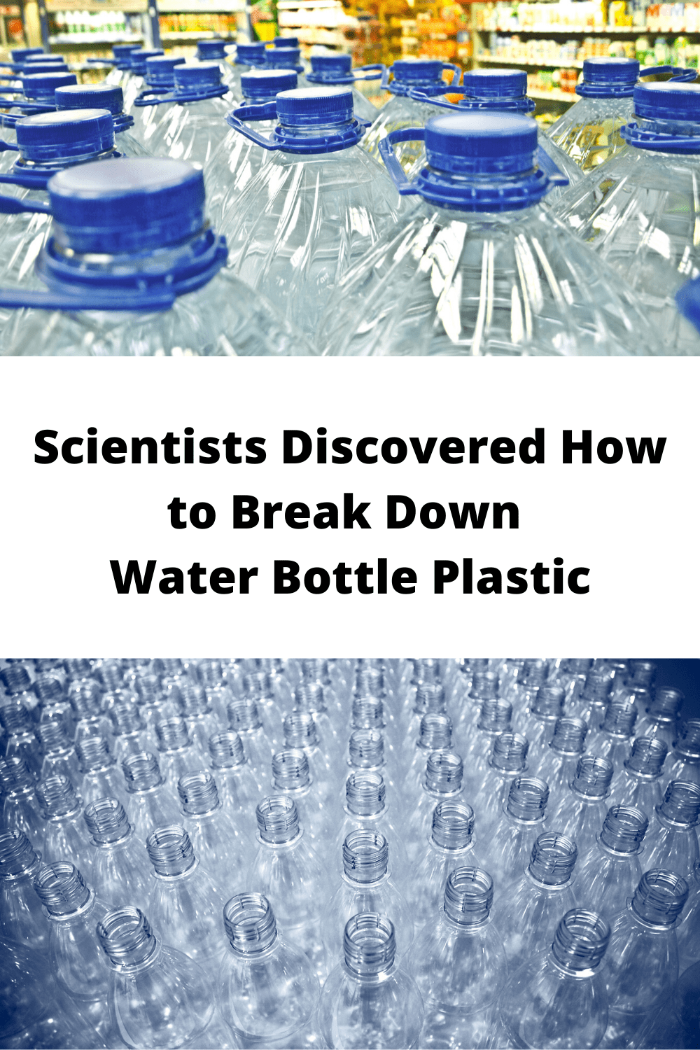 Scientists Discovered How to Break Down Water Bottle Plastic
